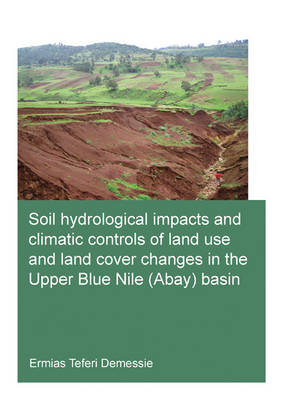 Soil hydrological impacts and climatic controls of land use and land cover changes in the Upper Blue Nile (Abay) basin (Paperback)