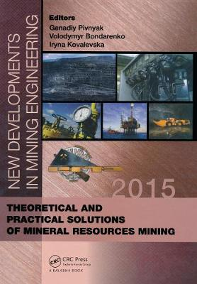 New Developments in Mining Engineering 2015: Theoretical and Practical Solutions of Mineral Resources Mining (Hardback)