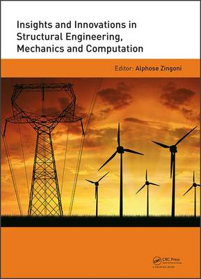 Insights and Innovations in Structural Engineering, Mechanics and Computation: Proceedings of the Sixth International Conference on Structural Engineering, Mechanics and Computation, Cape Town, South Africa, 5-7 September 2016 (Hardback)
