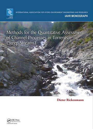 Methods for the Quantitative Assessment of Channel Processes in Torrents (Steep Streams) - IAHR Monographs (Hardback)