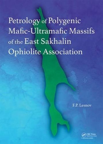 Petrology of Polygenic Mafic-Ultramafic Massifs of the East Sakhalin Ophiolite Association (Hardback)