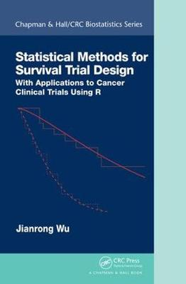 Statistical Methods for Survival Trial Design: With Applications to Cancer Clinical Trials Using R - Chapman & Hall/CRC Biostatistics Series (Hardback)