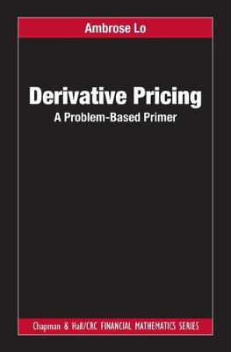Derivative Pricing: A Problem-Based Primer - Chapman & Hall/CRC Financial Mathematics Series (Hardback)