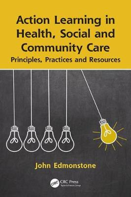 Action Learning in Health, Social and Community Care: Principles, Practices and Resources (Paperback)