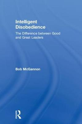 Intelligent Disobedience: The Difference between Good and Great Leaders (Hardback)