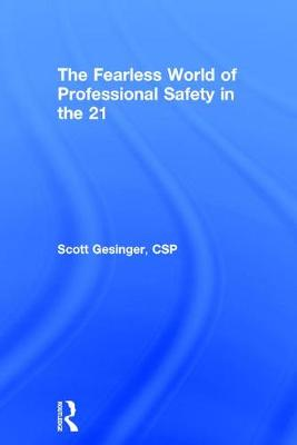The Fearless World of Professional Safety in the 21st Century (Hardback)