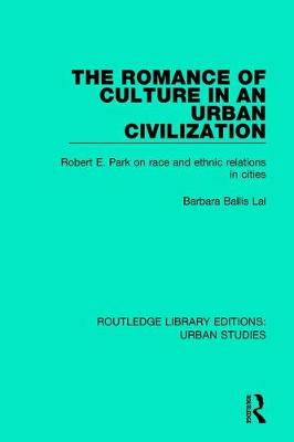 The Romance of Culture in an Urban Civilisation: Robert E. Park on Race and Ethnic Relations in Cities - Routledge Library Editions: Urban Studies (Hardback)