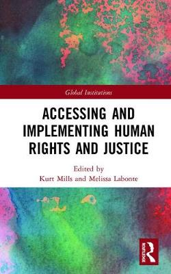 Accessing and Implementing Human Rights and Justice - Global Institutions (Hardback)