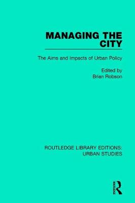 Managing the City: The Aims and Impacts of Urban Policy - Routledge Library Editions: Urban Studies (Hardback)