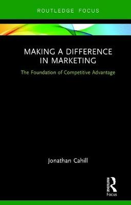 Making a Difference in Marketing: The Foundation of Competitive Advantage (Hardback)