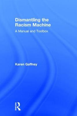 Dismantling the Racism Machine: A Manual and Toolbox (Hardback)