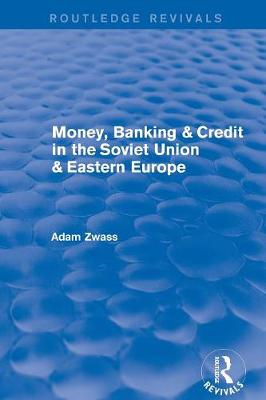 Revival: Money, Banking & Credit in the soviet union & eastern europe (1979) - Routledge Revivals (Paperback)
