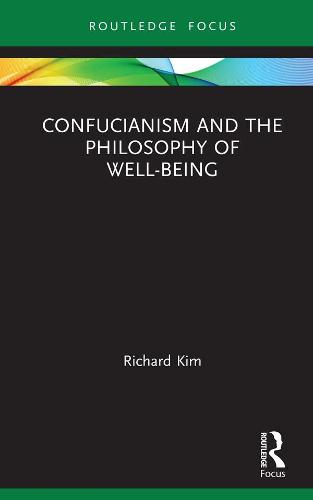 Confucianism and the Philosophy of Well-Being - Routledge Focus on Philosophy (Hardback)