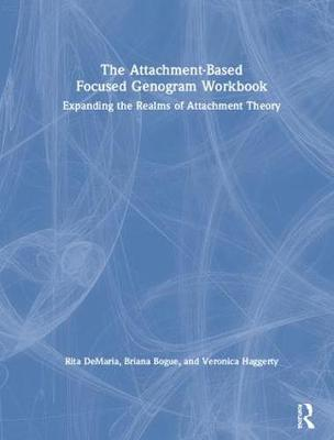 The Attachment-Based Focused Genogram Workbook: Expanding the Realms of Attachment Theory (Hardback)