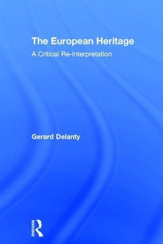 The European Heritage: A Critical Re-Interpretation (Hardback)