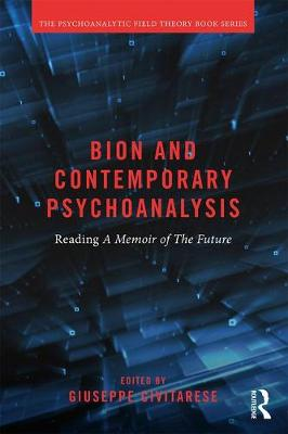 Bion and Contemporary Psychoanalysis: Reading A Memoir of the Future - Psychoanalytic Field Theory Book Series (Paperback)