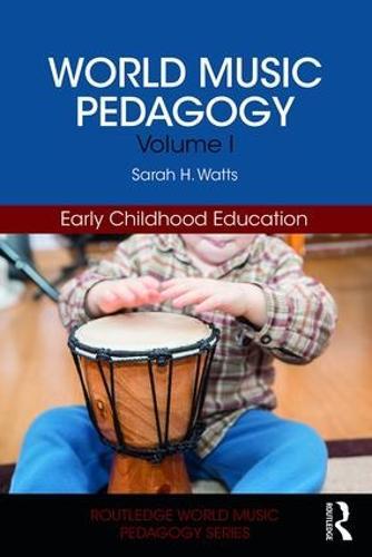 World Music Pedagogy, Volume I: Early Childhood Education - Routledge World Music Pedagogy Series (Paperback)