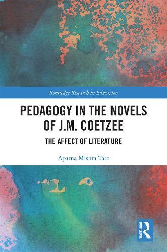 Pedagogy in the Novels of J.M. Coetzee - Routledge Research in Education (Hardback)