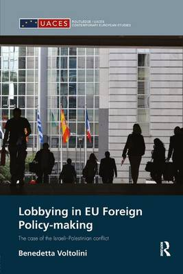Lobbying in EU Foreign Policy-making: The case of the Israeli-Palestinian conflict - Routledge/UACES Contemporary European Studies (Paperback)