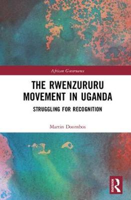 The Rwenzururu Movement in Uganda: Struggling for Recognition - African Governance (Hardback)