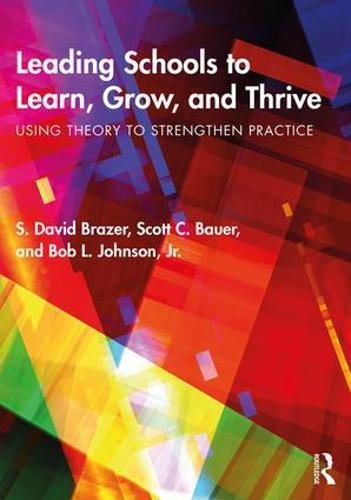 Leading Schools to Learn, Grow, and Thrive: Using Theory to Strengthen Practice (Paperback)