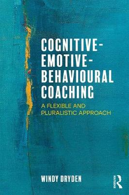 Cognitive-Emotive-Behavioural Coaching: A Flexible and Pluralistic Approach (Paperback)