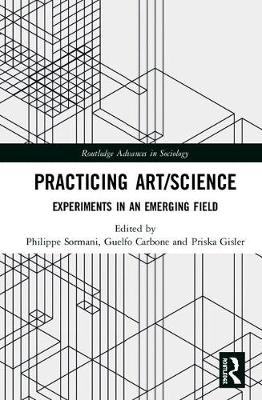 Practicing Art/Science: Experiments in an Emerging Field - Routledge Advances in Sociology (Hardback)