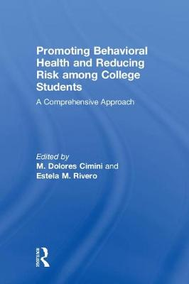 Promoting Behavioral Health and Reducing Risk among College Students: A Comprehensive Approach (Hardback)