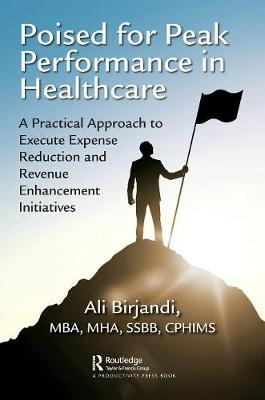 Poised for Peak Performance in Healthcare: A Practical Approach to Execute Expense Reduction and Revenue Enhancement Initiatives (Paperback)