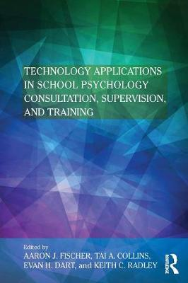 Technology Applications in School Psychology Consultation, Supervision, and Training - Consultation, Supervision, and Professional Learning in School Psychology Series (Paperback)