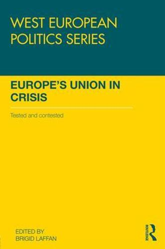 Europe's Union in Crisis: Tested and Contested (Hardback)