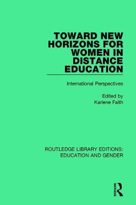 Toward New Horizons for Women in Distance Education: International Perspectives - Routledge Library Editions: Education and Gender (Hardback)