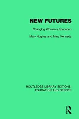 New Futures: Changing Women's Education - Routledge Library Editions: Education and Gender (Hardback)
