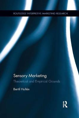 Sensory Marketing: Theoretical and Empirical Grounds - Routledge Interpretive Marketing Research (Paperback)