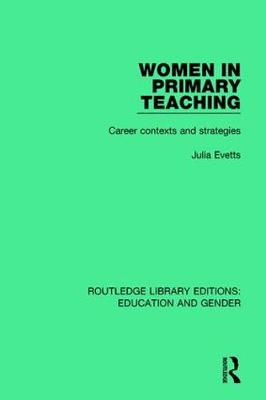 Women in Primary Teaching: Career Contexts and Strategies - Routledge Library Editions: Education and Gender (Hardback)