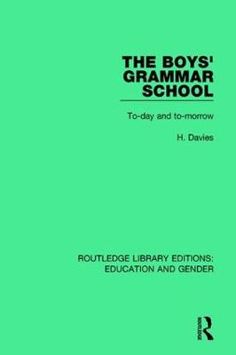 The Boys' Grammar School: To-day and To-morrow - Routledge Library Editions: Education and Gender (Hardback)