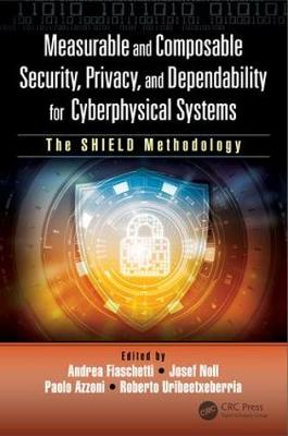 Measurable and Composable Security, Privacy, and Dependability for Cyberphysical Systems: The SHIELD Methodology (Hardback)