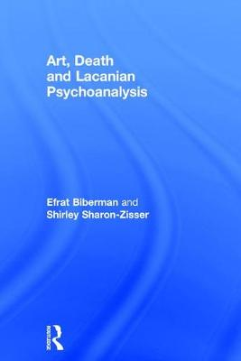 Art, Death and Lacanian Psychoanalysis (Hardback)