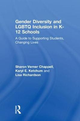 Gender Diversity and LGBTQ Inclusion in K-12 Schools: A Guide to Supporting Students, Changing Lives (Hardback)