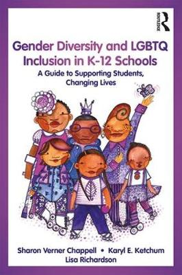 Gender Diversity and LGBTQ Inclusion in K-12 Schools: A Guide to Supporting Students, Changing Lives (Paperback)