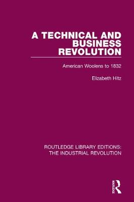 A Technical and Business Revolution: American Woolens to 1832 - Routledge Library Editions: The Industrial Revolution 5 (Hardback)