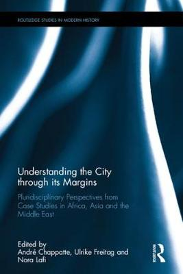 Understanding the City through its Margins: Pluridisciplinary Perspectives from Case Studies in Africa, Asia and the Middle East - Routledge Studies in Modern History (Hardback)