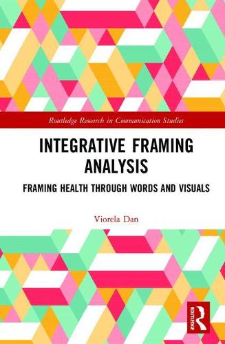 Integrative Framing Analysis: Framing Health through Words and Visuals - Routledge Research in Communication Studies (Hardback)
