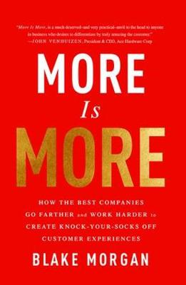 More Is More: How the Best Companies Go Farther and Work Harder to Create Knock-Your-Socks-Off Customer Experiences (Hardback)