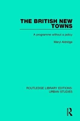 The British New Towns: A Programme without a Policy - Routledge Library Editions: Urban Studies (Hardback)