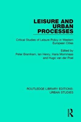 Leisure and Urban Processes: Critical Studies of Leisure Policy in Western European Cities - Routledge Library Editions: Urban Studies (Hardback)