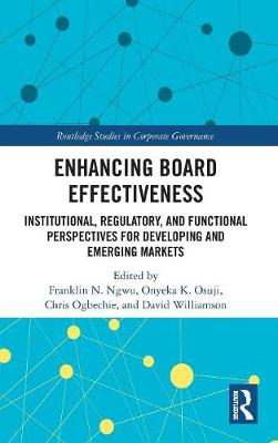 Enhancing Board Effectiveness: Institutional, Regulatory and Functional Perspectives for Developing and Emerging Markets - Routledge Studies in Corporate Governance (Hardback)