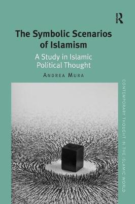 The Symbolic Scenarios of Islamism: A Study in Islamic Political Thought - Contemporary Thought in the Islamic World (Paperback)