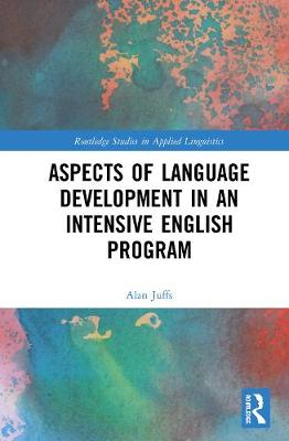 Aspects of Language Development in an Intensive English Program - Routledge Studies in Applied Linguistics (Hardback)