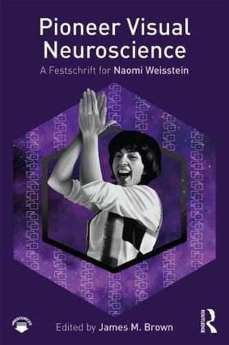Pioneer Visual Neuroscience: A Festschrift for Naomi Weisstein (Hardback)